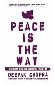 Peace Is the Way : Bringing War and Violence to an End - Chopra, Deepak