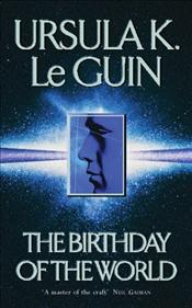 Birthday of the World and Other Stories  - Le Guin, Ursula K.
