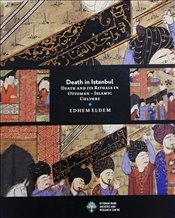 Death in Istanbul : Death and Its Rituals in Ottoman Islamic Culture - Eldem, Edhem