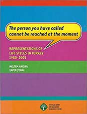 Person You Have Called Cannot be Reached at the Moment : Representations of Life Styles in Turkey  - Ahıska, Meltem