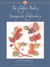 Complete Book of Stumpwork Embroidery  - Nicholas, Jane