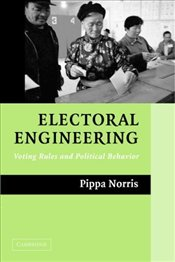 Electoral Engineering : Voting Rules and Political Behavior - Norris, Pippa
