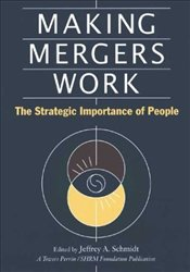 Making Mergers Work : Strategic Importance of People -