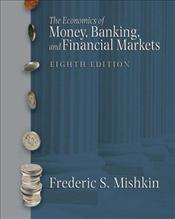 Economics of Money, Banking and Financial Markets 8E - Mishkin, Frederic S.