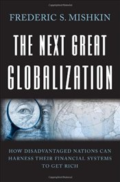 Next Great Globalization : How Disadvantaged Nations Can Harness Their Financial Systems to Get - Mishkin, Frederic S.