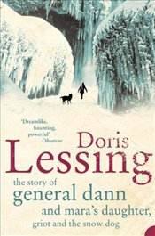 Story of General Dann and Maras Daughter, Griot and the Snow Dog  - Lessing, Doris