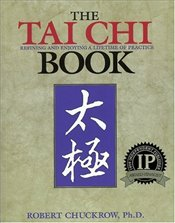 Tai Chi Book : Refining and Enjoying a Lifetime of Practice - Chuckrow, Robert