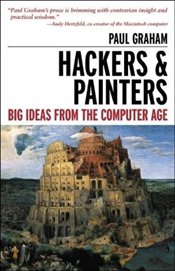 Hackers & Painters : Big Ideas from the Computer Age    - Graham, Paul