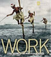 Work : Global Story in Photographs - Protzman, Ferdinand