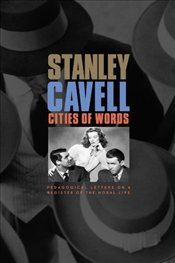 Cities of Words : Pedagogical Letters on a Register of the Moral Life - Cavell, Stanley
