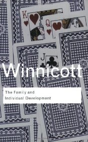 Family and Individual Development  - Winnicott, D.W.