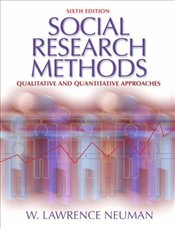Social Research Methods 6e : Qualitative and Quantitative Approaches - Neuman, W. Lawrence