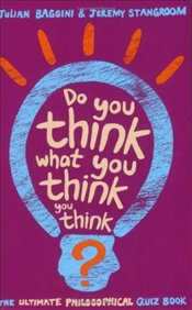 Do You Think What You Think You Think? - Baggini, Julian