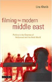 Filming the Modern Middle East  - Khatib, Lina