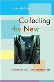 Collecting the New : Museums and Contemporary Art - Altshuler, Bruce