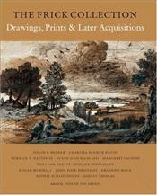 Frick Collection : Illustrated Catalogue, Drawings, Prints, and Later Acquisitions - Focarino, Joseph