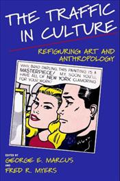 Traffic in Culture : Refiguring Art and Anthropology - Marcus, George E.