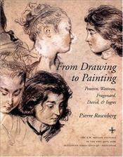 From Drawing to Painting : Poussin, Watteau, Fragonard, David and Ingres - Rosenberg, Pierre