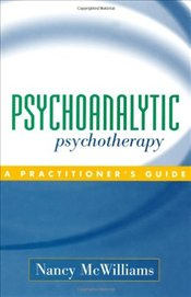 Psychoanalytic Psychotherapy : Practitioners Guide - McWilliams, Nancy