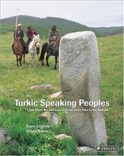 Turkic Speaking Peoples : 2000 Years of Art and Culture from Inner Asia to the Balkans - Çağatay, Ergun