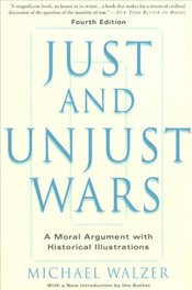 Just and Unjust Wars : Moral Argument with Historical Illustrations - Walzer, Michael