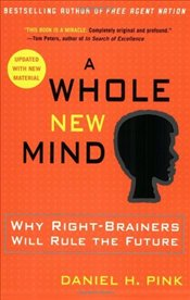 Whole New Mind : Why Right-Brainers Will Rule the Future - Pink, Daniel H.