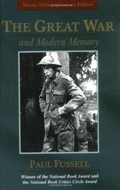 Great War and Modern Memory    - Fussell, Paul