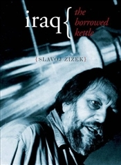 Iraq : Borrowed Kettle  - Zizek, Slavoj