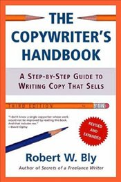 Copywriters Handbook 3e : Step-by-step Guide to Writing Copy That Sells - Bly, Robert
