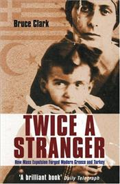 Twice A Stranger : Greece, Turkey and the Other Minorities They Expelled - Clark, Bruce