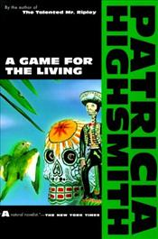 Game for the Living - Highsmith, Patricia
