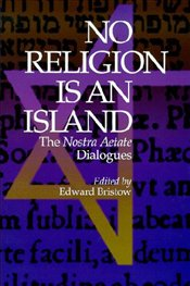 No Religion is an Island : Nostra Aetate Dialogues - Bristow, Edward W.