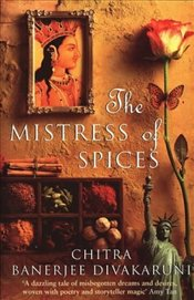 Mistress of Spices - Divakaruni, Chitra Banerjee