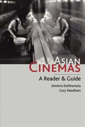 Asian Cinemas : Reader and Guide - Eleftheriots, Dimitris
