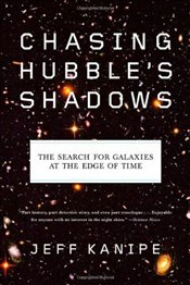 Chasing Hubbles Shadows : Search for Galaxies at the Edge of Time - Kanipe, Jeff