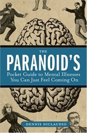 Paranoids Pocket Guide to Mental Disorders You Can Just Feel Coming on - Diclaudio, Dennis