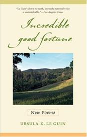 Incredible Good Fortune : New Poems - Le Guin, Ursula K.