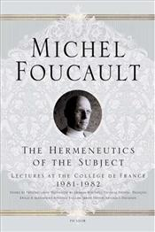 Hermeneutics of the Subject : Lectures at the College de France 1981-1982 - Foucault, Michel