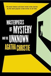 Masterpieces of Mystery and the Unknown - Christie, Agatha