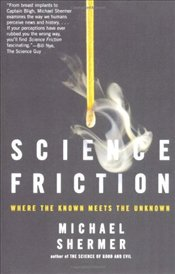 Science Friction : Where the Known Meets the Unknown - Shermer, Michael