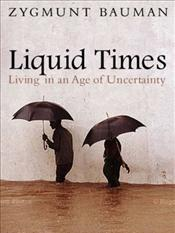 Liquid Times : Living in an Age of Uncertainty - Bauman, Zygmunt