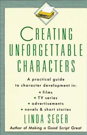 Creating Unforgettable Characters : Practical Guide to Character Development in Films, TV Series - Seger, Linda