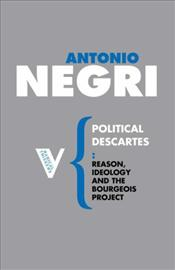 Political Descartes : Reason, Ideology and the Bourgeois Project - Negri, Antonio