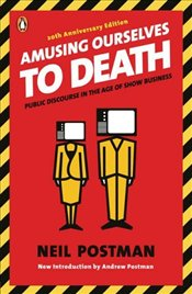 Amusing Ourselves to Death : Public Discourse in the Age of Show Business - Postman, Neil