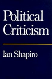 POLITICAL CRITICISM - Shapiro, Ian