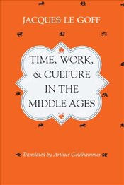 Time, Work and Culture in the Middle Ages - Le Goff, Jacques