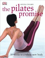 Pilates Promise : 10 Weeks to a Whole New Body - Ungaro, Alycea