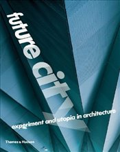 Future City : Experiment and Utopia In Architecture - Brayer, Marie-Ange