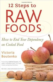 12 Steps to Raw Foods : How to End Your Dependency on Cooked Food - Boutenko, Victoria