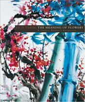 Meaning of Flowers : A Chinese Painters Perspective - Tsang, Fu Ji